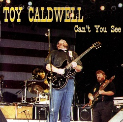 TOY CALDWELL - Can't You See
