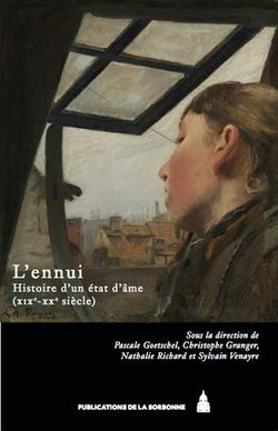 L'ennui, Histoire d'un état d'âme (XIXe-XXe siècle) - Pascale Goetschel, Christophe Granger, Nathalie Richard  et Sylvain Venayre