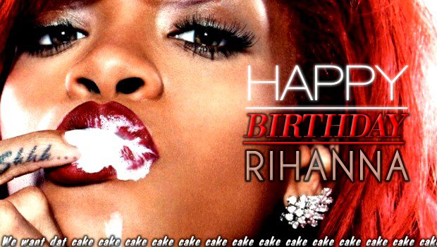 HAPPY BIRTHDAY RIHANNA !