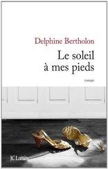 Le soleil à mes pieds de Delphine Bertholon