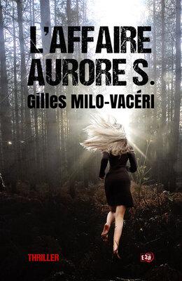 L'affaire Aurore S. (Gilles Milo-Vacéri)