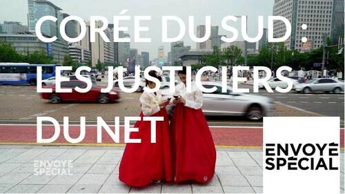 Envoyé spécial. Corée du Sud : les justiciers du net