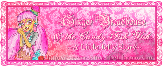ever-after-high-ginger-bread-house-and-the-candy-fish-wish-a-little-jelly-story-coming-soon