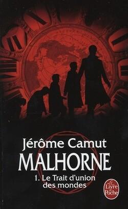 Malhorne, T.1 : le trait d'union des mondes, Jérôme Camut