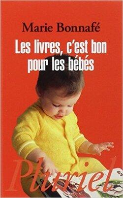 Les livres, c'est bon pour les bébés Marie Bonnafé