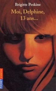 Brigitte Peskine - Moi, Delphine, 13 ans...