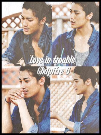 Love in Trouble - Chapitre 6