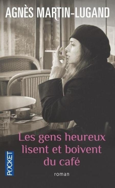 Les gens heureux lisent et boivent du café de A. Martin-Lugand