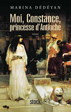Moi, Constance, princesse d'Antioche, de Marina Dédéyan