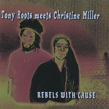 Tony Roots Meets Christine Miller - Rebels With Cause (2009) [Reggae]