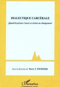 Dialectique carcérale. Quand la prison s'ouvre et résiste au changement. Pierre Victor Tournier
