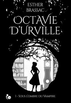 Octavie d'Urville, tome 1- Sous l'ombre du Vampire by Esther Brassac