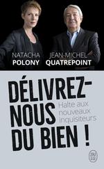 Délivrez-nous du Bien ! Natacha POLONY & J-M QUATREPOINT