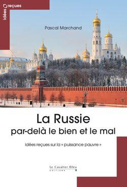 La Russie par-delà le bien et le mal - Pascal Marchand