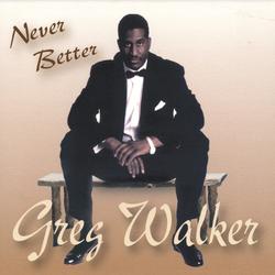 Greg Walker - Never Better - Complete CD
