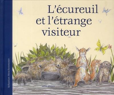 L'écureuil et l'étrange visiteur / Sébastian Meschenmoser