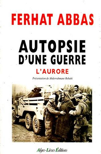 AUTOPSIE D'UNE GUERRE (L'AURORE) - de M. FERHAT ABBAS.