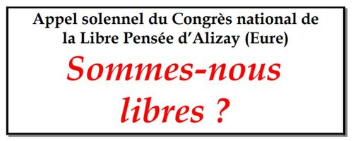 Appel solennel  du Congrès national de la Libre Pensée d'Alizay (Eure)  Sommes-nous libres ?