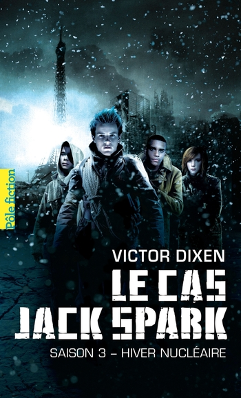 Le cas Jack Spark - Tome 3 Hiver nucleaire - Victor-Dixen