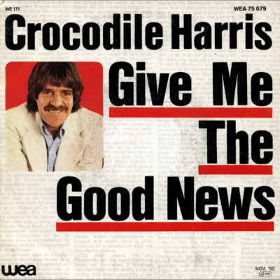 Crocodile Harris - Give Me The Good News - 1982