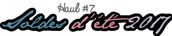 Haul #7 | Soldes d'été 2017