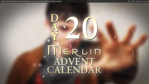 "Day 20 : Vidéo ""Katie wants Merlin to cast a spell for her"""