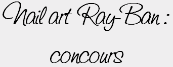Nail art Ray-Ban - concours !