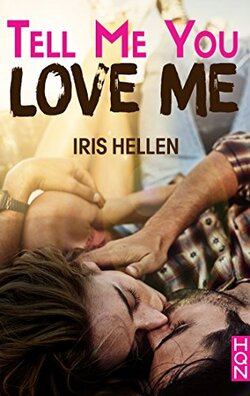 Tell Me You Love Me d'Iris Hellen