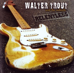 WALTER TROUT & THE RADICALS - Relentless