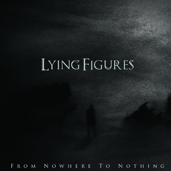 LYING FIGURES_From Nowhere To Nothing