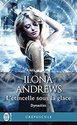 Dynasties, Tome 2 : L'étincelle sous la glace de Ilona Andrews