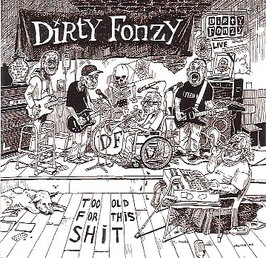 Dirty Fonzy - Too old for this shit