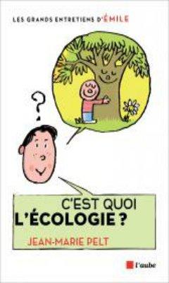 ?mile & Jean-Marie Pelt : C'est quoi l'?cologie ?