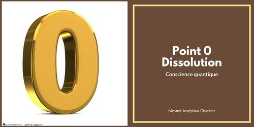 Point 0 / Dissolution