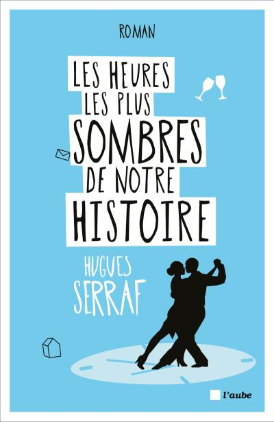 Les heures les plus sombres de notre histoire - Hugues Serraf