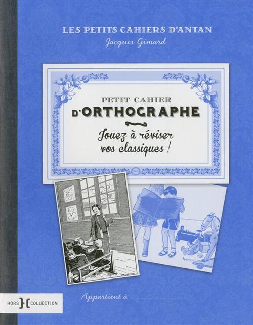 Petit cahier d'orthographe - Jouez à réviser vos classiques ! Hors Collection