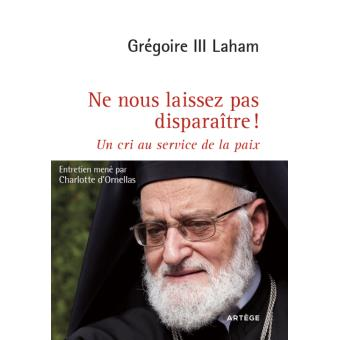 Ne nous laissez pas disparaître ! - Grégoire III Laham