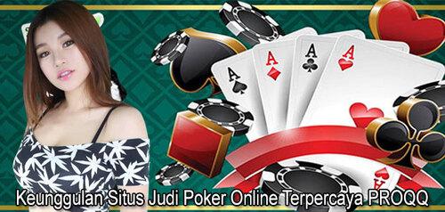 Keunggulan Situs Judi Poker Online Terpercaya PROQQ