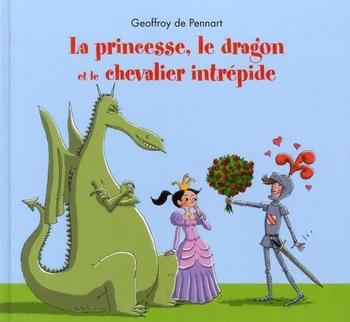 La princesse, le dragon et le chevalier intrépide - Geoffroy De Pennart