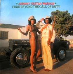 "Johnny ""Guitar"" Watson - Funk Beyond The Call Of Duty - Complete LP"
