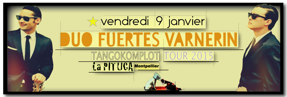 ★ Le duo FUERTES-VARNERIN à La PITUCA demain vend. 9/1/15 ★