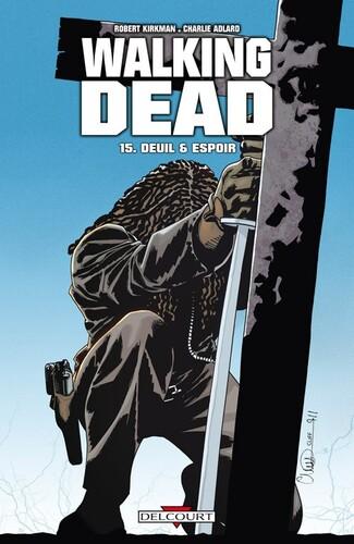 Deuil & espoir de Robert Kirkman & Charlie Adlard - Walking dead, tome 15
