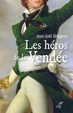 Les héros de la Vendée - Jean-Joël Brégeon
