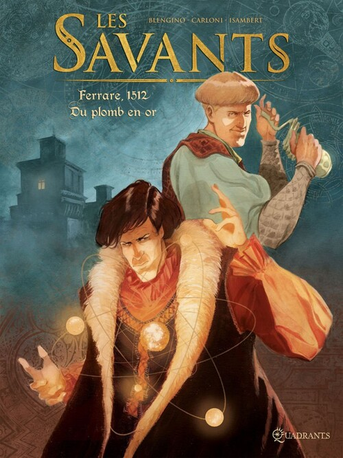 Les savants -Tome 01 Ferrare, 1512 du plomb en or - Blengino & Carloni & Isambert