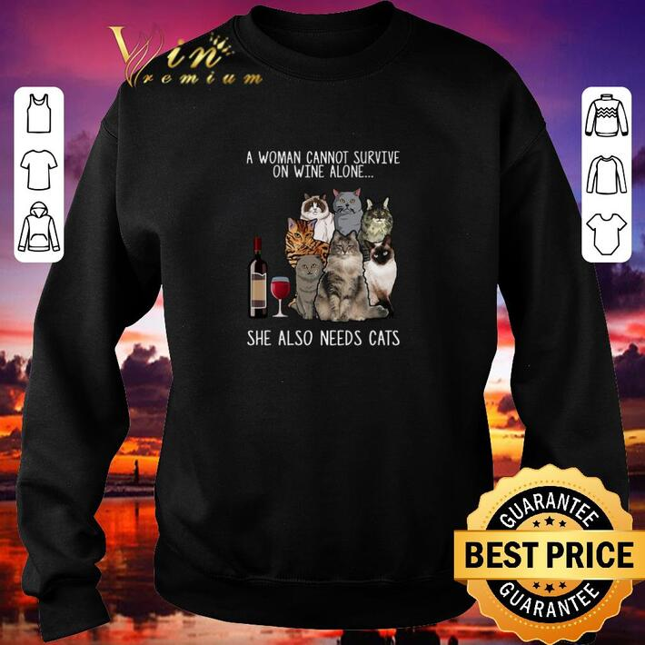 Original A woman cannot survive on wine alone she also needs cats shirt