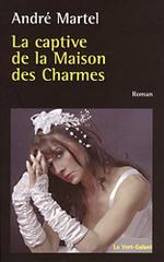 Chronique Captive de la maison des charmes d'André Martel