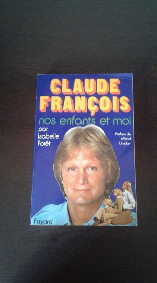 Claude François Nos Enfants Et Moi par Isabelle Forêt préface de Michel Drucker 1979