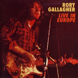RORY GALLAGHER - Live In Europe [Remastered & Expanded Edition]