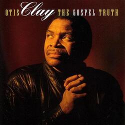 Otis Clay - The Gospel Truth - Complete CD
