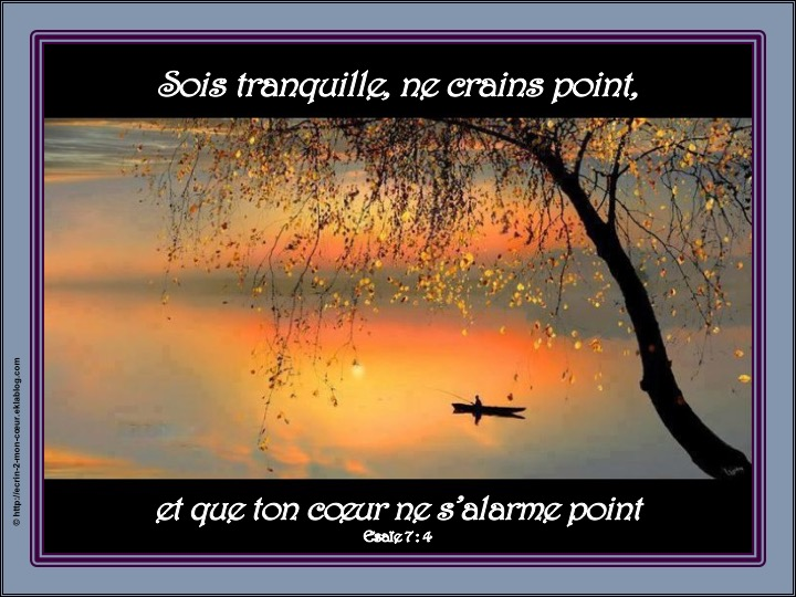 Sois tranquille, ne crains point - Esaïe 7 : 4